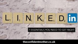 7 Essentials To Get Right for Your LinkedIn Confidence