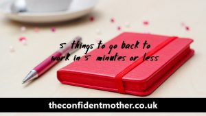 5 things to go back to work that take 5 minutes or less