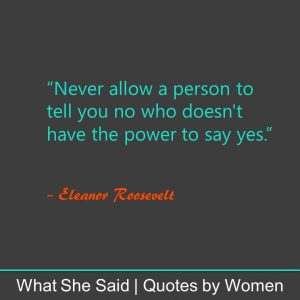 #WhatSheSaid Eleanor Roosevelt Powerfulness