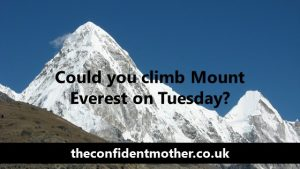 Could you climb Mount Everest on Tuesday?