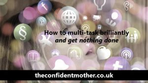 How to multi-task brilliantly … and get nothing done