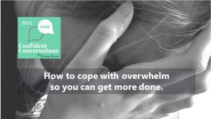How to cope with overwhelm – CC001
