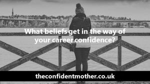 What beliefs get in the way of your career confidence?
