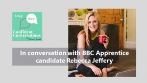 Confident Conversations with Rebecca Jeffery – 004