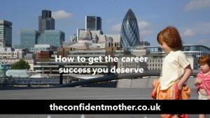 How to get the career success you deserve