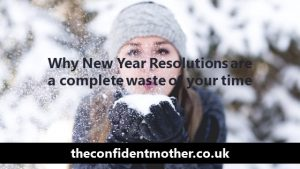Why New Year Resolutions are a complete waste of your time