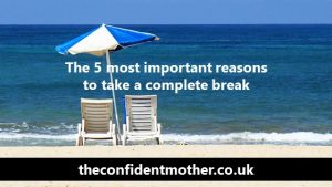 The 5 most important reasons to take a complete break