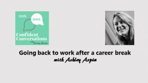 Going back to work after a career break – CC006