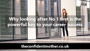 Why looking after No 1 first is the most powerful key to your career success