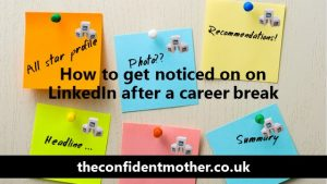 How to get noticed on LinkedIn after a career break
