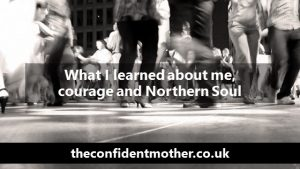 What I have learned about me, courage and Northern Soul