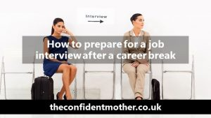 How to prepare for a job interview after a career break