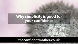 Why simplicity is good for your confidence