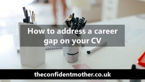 How to address a career gap on your CV