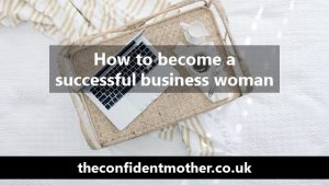How do I become a successful business woman?