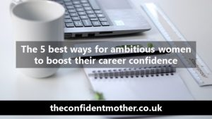 The 5 best ways for ambitious women to boost career confidence