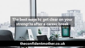 The best ways to get clear on your strengths after a career break
