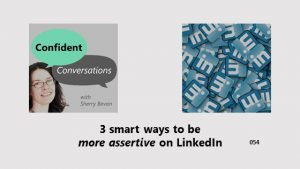 3 smart ways to be more assertive on LinkedIn