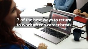 7 of the best ways to return to work after a career break